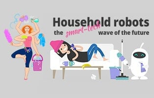Household robots make our lives much easier.